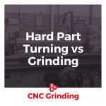 Hard Part Turning vs Grinding