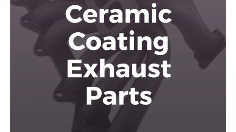 Ceramic Coating: Exhaust Parts