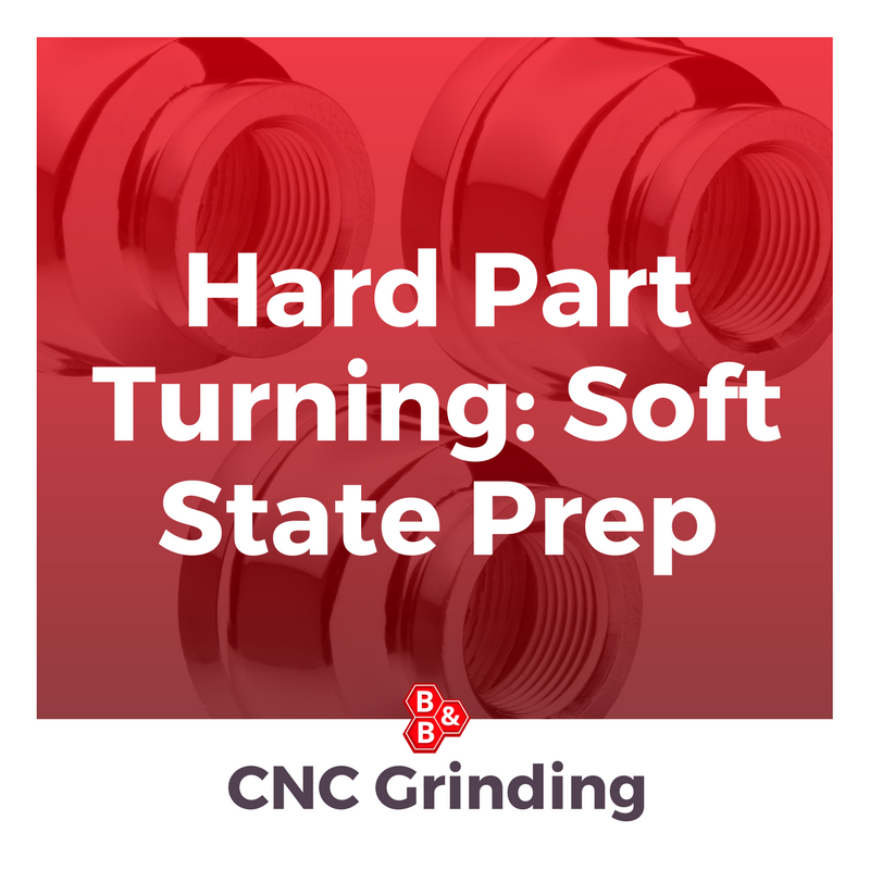 B&B Precision_ hard part turning soft state prep