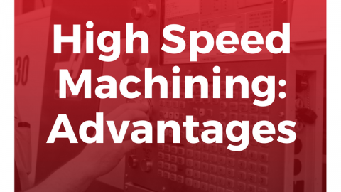High Speed Machining: Advantages