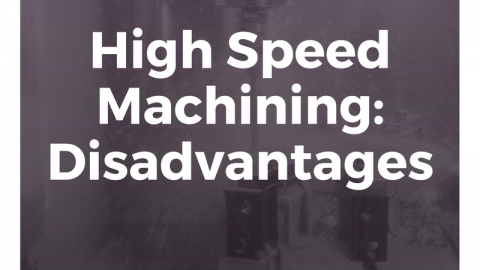 High Speed Machining: Disadvantages