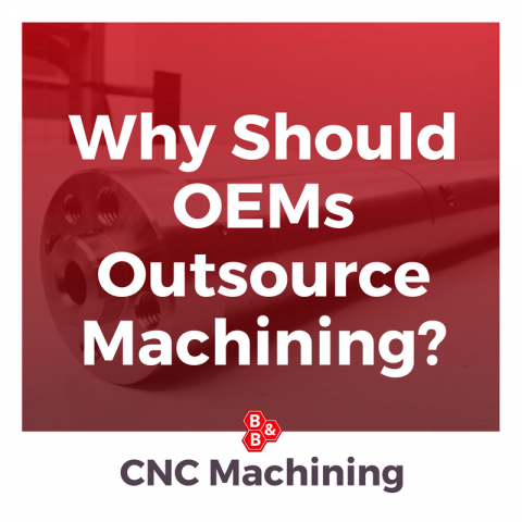 Why Should OEMs Outsource Machining?