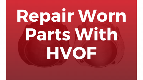 Repair Worn Parts With HVOF