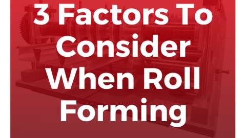 3 Factors To Consider When Roll Forming