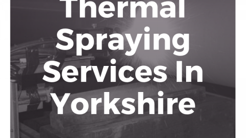 Thermal Spraying Services In Yorkshire